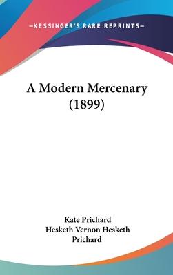 A Modern Mercenary (1899) - Prichard, Kate, and Prichard, Hesketh Vernon Hesketh