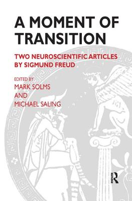 A Moment of Transition: Two Neuroscientific Articles by Sigmund Freud - Solms, Mark