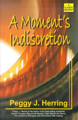 A Moment's Indiscretion - Herring, Peggy J