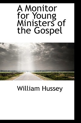 A Monitor for Young Ministers of the Gospel - Hussey, William
