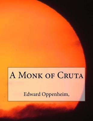 A Monk of Cruta - Oppenheim, Edward Phillips