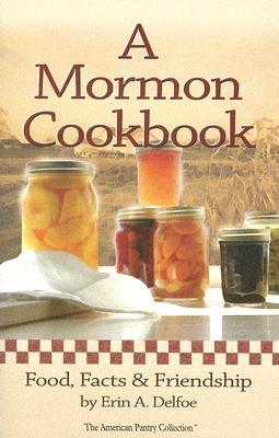 A Mormon Cookbook: Food, Facts & Friendship - Delfoe, Erin A