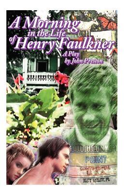 A Morning in the Life of Henry Faulkner - Preston, John