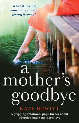 A Mother's Goodbye: A Gripping Emotional Page Turner about Adoption and a Mother's Love - Hewitt, Kate