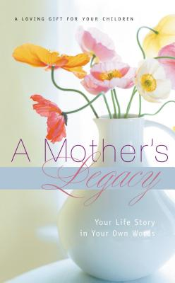 A Mother's Legacy: Your Life Story in Your Own Words - J Countryman (Creator)