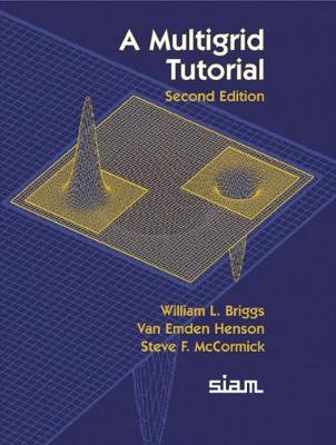 A Multigrid Tutorial: Society for Industrial & Applied Mathematics - Briggs, William L, and McCormick, Steve F, and Henson, Van Emden