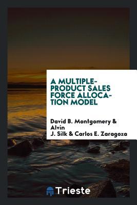 A Multiple-Product Sales Force Allocation Model - Montgomery, David B, and Silk, Alvin J, and Zaragoza, Carlos E