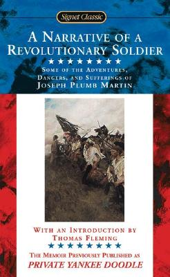 A Narrative of a Revolutionary Soldier: Some of the Adventures, Dangers, and Sufferings of Joseph Plumb Martin - Martin, Joseph Plumb, and Fleming, Thomas (Introduction by)