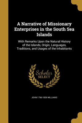 A Narrative of Missionary Enterprises in the South Sea Islands - Williams, John 1796-1839