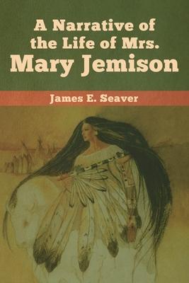 A Narrative of the Life of Mrs. Mary Jemison - Seaver, James E