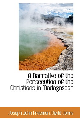 A Narrative of the Persecution of the Christians in Madagascar - Freeman, Joseph John