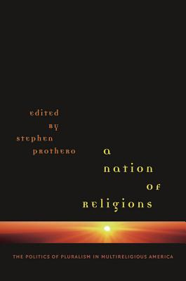 A Nation of Religions: The Politics of Pluralism in Multireligious America - Prothero, Stephen R (Editor)