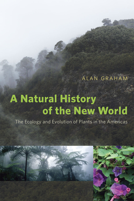 A Natural History of the New World: The Ecology and Evolution of Plants in the Americas - Graham, Alan H.