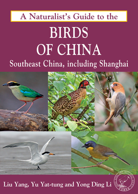 A Naturalist's Guide to the Birds of China: Southeast China, Including Shanghai - Li, Yong Ding, and Yat-Tung, Yu, and Liu, Yang