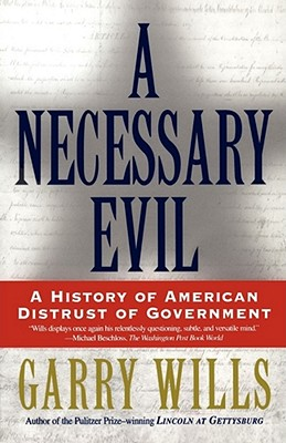 A Necessary Evil: A History of American Distrust of Government - Wills, Garry
