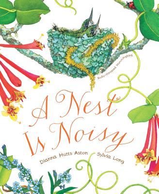 A Nest Is Noisy: (Nature Books for Kids, Children's Books Ages 3-5, Award Winning Children's Books) - Aston, Dianna Hutts