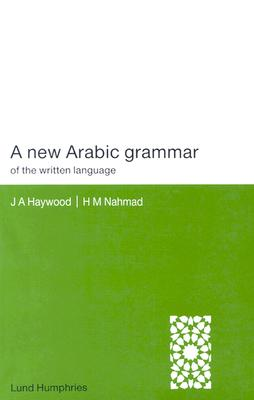 A New Arabic Grammar of the Written Language - Haywood, John A, and Nahmad, H M