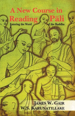 A New Course in Reading Pali: Entering the Word of the Buddha - Gair, James W., and Karunatillake, W.S.