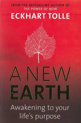 A New Earth: Awakening to Your Life's Purpose - Tolle, Eckhart