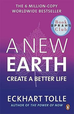 A New Earth: Create a Better Life - Tolle, Eckhart