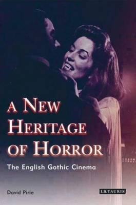 A New Heritage of Horror: The English Gothic Cinema - Pirie, David
