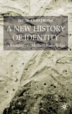 A New History of Identity: A Sociology of Medical Knowledge - Armstrong, David