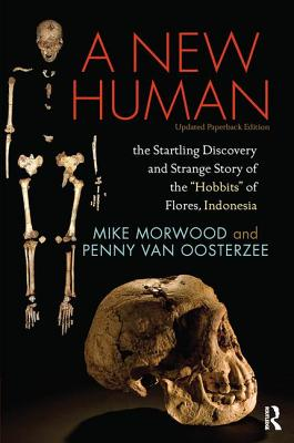 "A New Human: The Startling Discovery and Strange Story of the ""Hobbits"" of Flores, Indonesia, Updated Paperback Edition - Morwood, Mike"