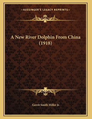 A New River Dolphin from China (1918) - Miller Jr, Gerrit Smith