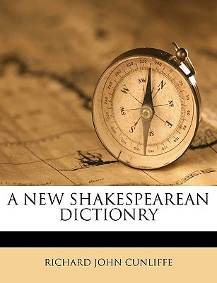 A New Shakespearean Dictionry - Cunliffe, Richard John