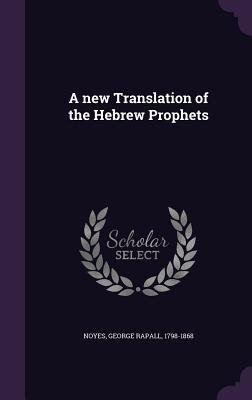 A New Translation of the Hebrew Prophets - Noyes, George Rapall