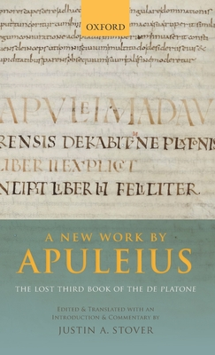 A New Work by Apuleius: The Lost Third Book of the De Platone: Edited and Translated with an Introduction and Commentary by - Stover, Justin A.