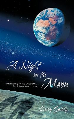 A Night on the Moon: I Am Looking for the Questions ...to All the Answers I Have - Gaddy, Larry