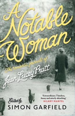 A Notable Woman: The Romantic Journals of Jean Lucey Pratt - Pratt, Jean Lucey, and Garfield, Simon (Introduction by)