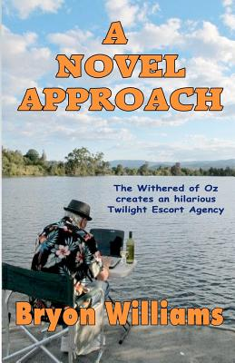 A Novel Approach: The Withered of Oz Creates an Hilarious Twilight Escort Agency - Williams, Bryon, and Morgan, Helen (Illustrator), and Jessop, Ruth (Photographer)