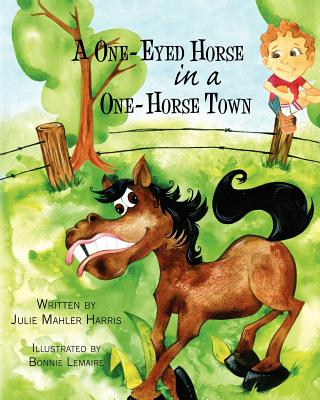 A One-Eyed Horse in a One-Horse Town - Harris, Julie Mahler
