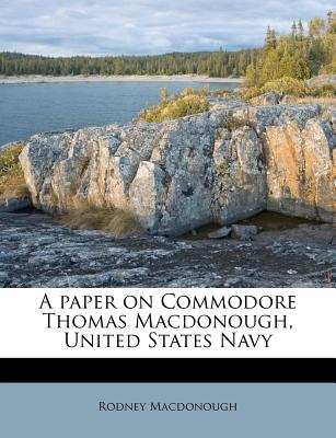 A Paper on Commodore Thomas MacDonough, United States Navy - MacDonough, Rodney
