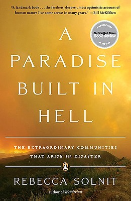 A Paradise Built in Hell: The Extraordinary Communities That Arise in Disaster - Solnit, Rebecca