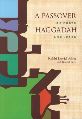 A Passover Haggadah: Go Forth and Learn - Silber, David
