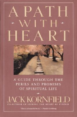 A Path with Heart: A Guide Through the Perils and Promises of Spiritual Life - Kornfield, Jack, PhD