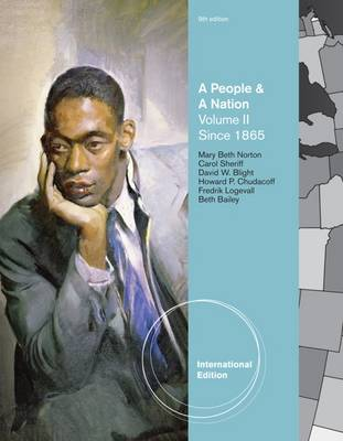 A People and a Nation: A History of the United States, Volume II: Since 1865, International Edition - Norton, Mary Beth, and Sheriff, Carol, and Bailey, Beth