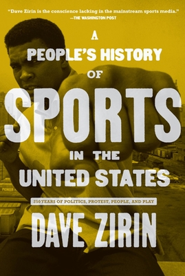 A People's History of Sports in the United States: 250 Years of Politics, Protest, People, and Play - Zirin, Dave