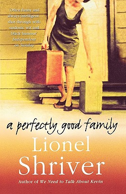 A Perfectly Good Family - Shriver, Lionel