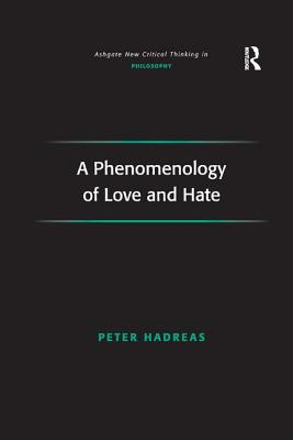 A Phenomenology of Love and Hate - Hadreas, Peter