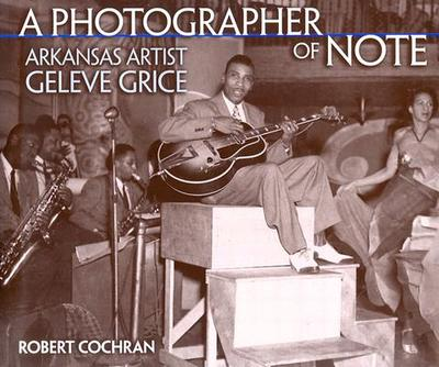 A Photographer of Note: Arkansas Artist Geleve Grice - Cochran, Robert