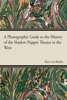 A Photographic Guide to the History of the Shadow Puppet Theatre in the West - Boehn, Max Von