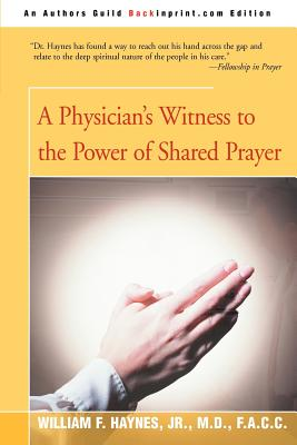 A Physician's Witness to the Power of Shared Prayer - Haynes, William F, Jr., M.D., F.A.C.C., and Fenhagen, James C (Foreword by)