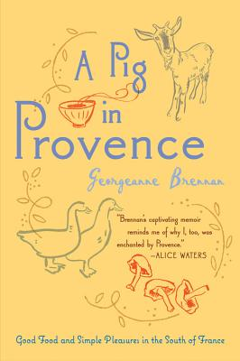 A Pig in Provence: Good Food and Simple Pleasures in the South of France - Brennan, Georgeanne
