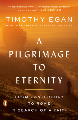 A Pilgrimage to Eternity: From Canterbury to Rome in Search of a Faith - Egan, Timothy