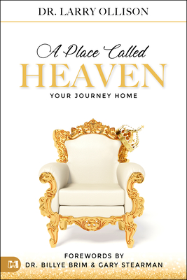A Place Called Heaven: Your Journey Home - Ollison, Larry, Dr., and Brim, Billye (Foreword by), and Stearman, Gary (Foreword by)