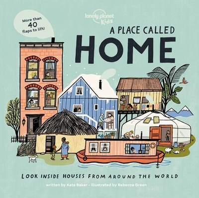 A Place Called Home: Look Inside Houses Around the World - Lonely Planet Kids, and Kids, Lonely Planet, and Baker, Kate